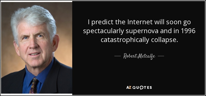 quote-i-predict-the-internet-will-soon-go-spectacularly-supernova-and-in-1996-catastrophically-robert-metcalfe-71-68-09