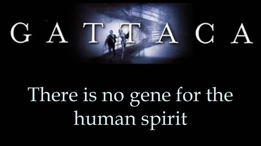 gattaca there is no gene for the human spirit essay